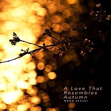 A Love That Resembles Autumn