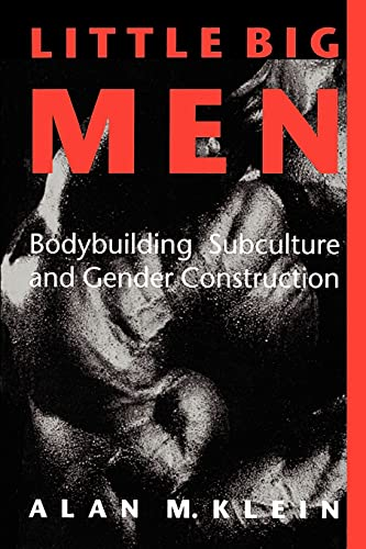 Little Big Men: Bodybuilding Subculture and Gender Construction (Suny Series on Sport, Culture, and Social Relations)