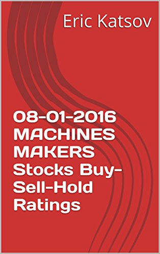 08-01-2016 MACHINES MAKERS  Stocks Buy-Sell-Hold Ratings (Buy-Sell-Hold+stocks iPhone app Book 1) (English Edition)
