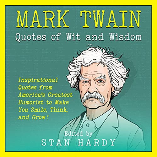 Mark Twain Quotes of Wit and Wisdom Audiobook By Stan Hardy cover art