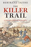 The Killer Trail: A Colonial Scandal in the Heart of Africa
