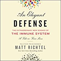 An Elegant Defense: The Extraordinary New Science of the Immune System: A Tale in Four Lives: Library Edition