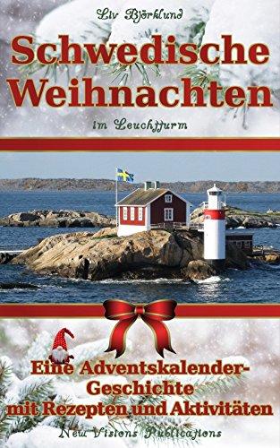 Schwedische Weihnachten im Leuchtturm: Eine Adventskalender-Geschichte mit Rezepten und Aktivitäten (Skandinavische Hygge-Geschichten 1)