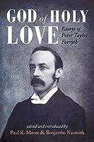 God of Holy Love: Essays of Peter Taylor Forsyth