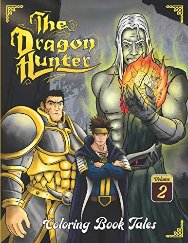 The Dragon Hunter: Coloring Book Tales (Volume II). Dragons, creatures, monsters, unicorns, heroes, castles, warriors, battles, princess and wizards.