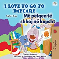 I Love to Go to Daycare (English Albanian Bilingual Book for Kids) (English Albanian Bilingual Collection)