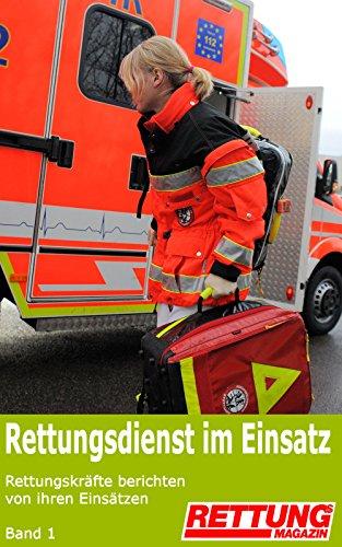 Rettungsdienst im Einsatz: Rettungskräfte berichten von ihren Einsätzen (Band 1)