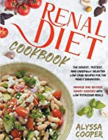 Renal Diet Cookbook: The Easiest, Tastiest, And Carefully Selected Low-Carb Recipes For The Newly Diagnosed. Manage And Reverse Kidney Diseases With Low-Potassium Meals