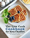 The Low Carb Cookbook for Keto Chaffles: Lose Weight with 100+ Easy Recipes for Ketogenic Waffles. June 2021 Edition