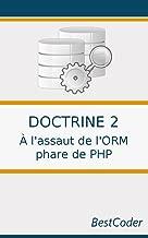 Doctrine 2 : À l'assaut de l'ORM phare de PHP: Gérer ses données avec classe (French Edition)
