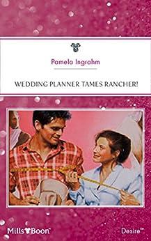 Wedding Planner Tames Rancher! by [Pamela Ingrahm]