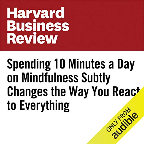 Spending 10 Minutes a Day on Mindfulness Subtly Changes the Way You React to Everything audiobook cover art
