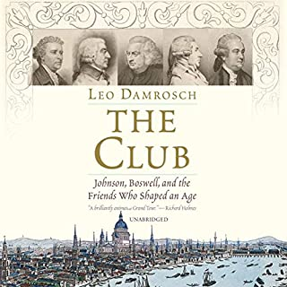 The Club     Johnson, Boswell, and the Friends Who Shaped an Age              By:                                                                                                                                 Leo Damrosch                               Narrated by:                                                                                                                                 Simon Vance                      Length: 15 hrs and 1 min     10 ratings     Overall 4.7