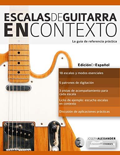 Escalas de guitarra en contexto: Domina y aplica todas las escalas y modos esenciales en la guitarra: 1