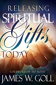 Releasing Spiritual Gifts Today by [James W Goll, Sid Roth]