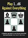 Play 1…d6 Against Everything: A Compact and Ready-to-use Black Repertoire for Club Players