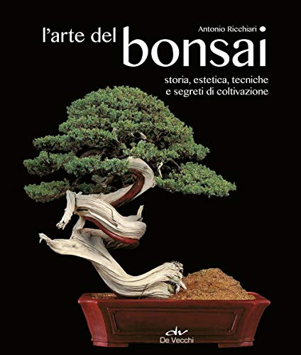 L arte del bonsai. Storia, estetica, tecniche e segreti di coltivazione