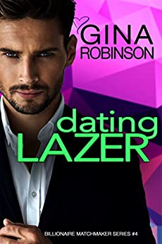 Dating Lazer: A Jet City Billionaire Romance (The Billionaire Matchmaker Series Book 4) by [Gina Robinson]
