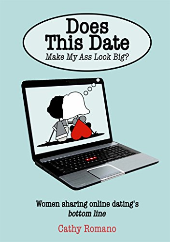 DOES THIS DATE make my ass look big?: Women sharing online dating's bottom line (English Edition)
