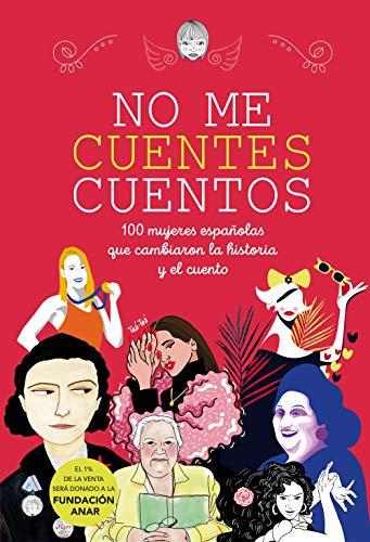 No me cuentes cuentos: 100 mujeres españolas que cambiaron el mundo y el cuento