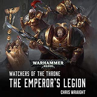 Watchers of the Throne: The Emperor's Legion     Warhammer 40,000              Written by:                                                                                                                                 Chris Wraight                               Narrated by:                                                                                                                                 Gareth Armstrong                      Length: 10 hrs and 30 mins     49 ratings     Overall 4.7