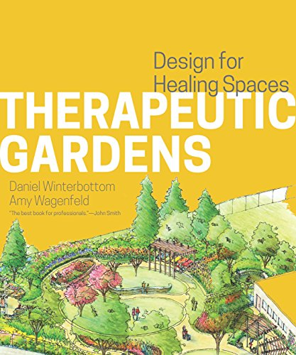 Compare Textbook Prices for Therapeutic Gardens: Design for Healing Spaces Illustrated Edition ISBN 9781604694420 by Winterbottom, Daniel,Wagenfeld, Amy