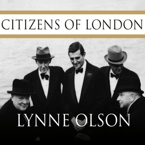 Citizens of London     The Americans Who Stood with Britain in Its Darkest, Finest Hour              By:                                                                                                                                 Lynne Olson                               Narrated by:                                                                                                                                 Arthur Morey                      Length: 17 hrs and 29 mins     1,193 ratings     Overall 4.5