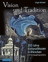 Vision und Tradition: 200 Jahre Nationaltheater in Muenchen: Eine Szenographiegeschichte