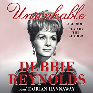 Unsinkable     A Memoir              By:                                                                                                                                 Debbie Reynolds,                                                                                        Dorian Hannaway                               Narrated by:                                                                                                                                 Debbie Reynolds                      Length: 10 hrs and 28 mins     407 ratings     Overall 4.5