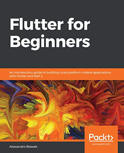 Flutter for Beginners: An introductory guide to building cross-platform mobile applications with Flutter and Dart 2 (English Edition)