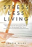 Stress-Less Living: God-Centered Solutions When You're Stretched Too Thin (English Edition)