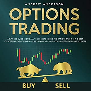 Options Trading: Advanced Guide Shows All the Secrets Behind the Options Trading, the Best Strategies Ready-to-Use, Howto Manage Your Money and Become a Smart Investor cover art