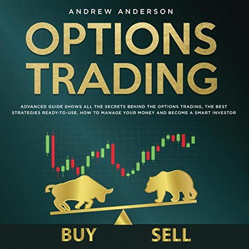 Options Trading: Advanced Guide Shows All the Secrets Behind the Options Trading, the Best Strategies Ready-to-Use, Howto Manage Your Money and Become a Smart Investor