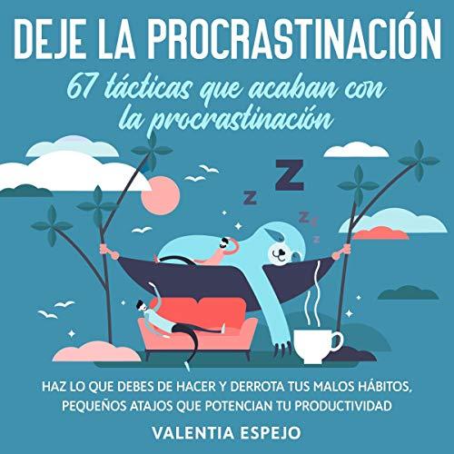 Deje la Procrastinación: 67 Tácticas que Acaban con la Procrastinación [Stop Procrastination: 67 Tactics That End Procrastination]  By  cover art