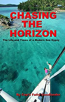 Chasing the Horizon: The Life and Times of  Modern Sea Gypsy by [Cap'n Fatty Goodllander]