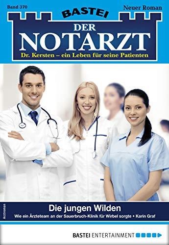 Der Notarzt 370 - Arztroman: Die jungen Wilden