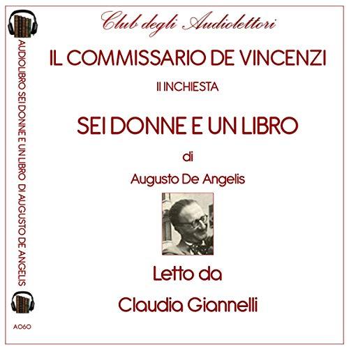 Sei donne e un libro     Commissario De Vincenzi              Di:                                                                                                                                 Augusto De Angelis                               Letto da:                                                                                                                                 Claudia Giannelli                      Durata:  7 ore e 56 min     11 recensioni     Totali 3,6