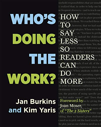 Compare Textbook Prices for Who's Doing the Work?: How to Say Less So Readers Can Do More New Edition ISBN 9781625310750 by Burkins, Jan,Yaris, Kim