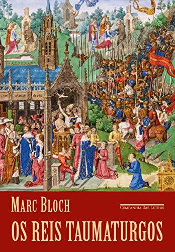 Os reis taumaturgos (2ª edição): O caráter sobrenatural do poder régio França e Inglaterra