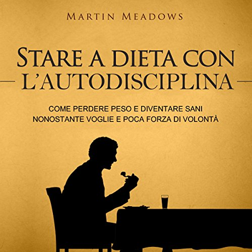 Stare a dieta con l'autodisciplina [Dieting with Self-Discipline]     Come perdere peso e diventare sani nonostante voglie e poca forza di volontà [How to Lose Weight and Become Healthy Despite Cravings]              Autor:                                                                                                                                 Martin Meadows                               Sprecher:                                                                                                                                 David Mosconi                      Spieldauer: 3 Std. und 9 Min.     Noch nicht bewertet     Gesamt 0,0
