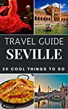 Seville 2019 : 20 Cool Things to do during your Trip to Seville: Top 20 Local Places You Can't Miss! (Travel...