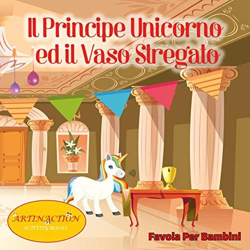 Il Principe Unicorno ed il Vaso Stregato: Favola per bambini