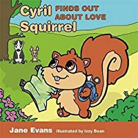 Cyril Squirrel Finds Out About Love: Helping Children to Understand Caring Relationships After Trauma