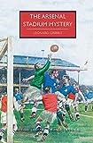 The Arsenal Stadium Mystery (British Library Crime Classics) - Leonard Gribble