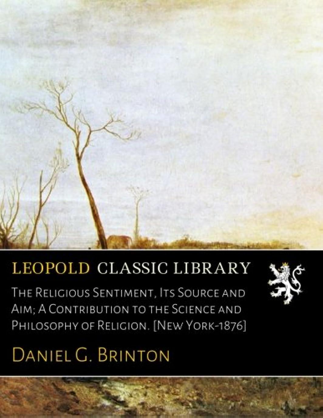 興味オープナー主人The Religious Sentiment, Its Source and Aim; A Contribution to the Science and Philosophy of Religion. [New York-1876]