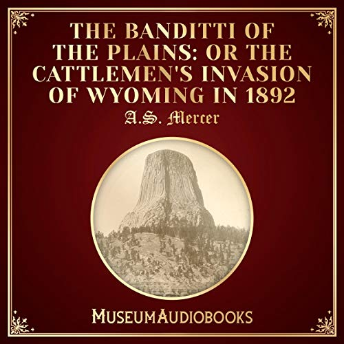 The Banditti of the Plains: Or the Cattlemen's Invasion of Wyoming in 1892 Audiobook By A.S. Mercer cover art