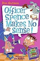 My Weird School Daze #5: Officer Spence Makes No Sense! (My Weird School Daze, 5)