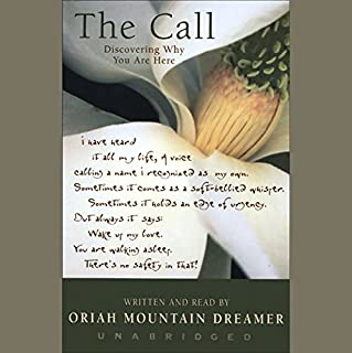 The Call     Discovering Why You Are Here              By:                                                                                                                                 Oriah Mountain Dreamer                               Narrated by:                                                                                                                                 Oriah Mountain Dreamer                      Length: 5 hrs and 59 mins     40 ratings     Overall 4.1