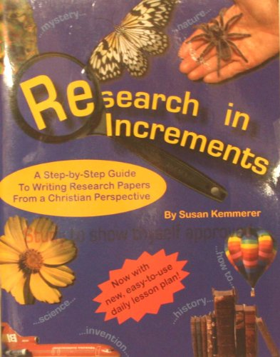 Research in Increments (A Step-by Step Guide to Writing Research Papers from a Christian Perspective)