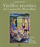 Vieilles recettes du Languedoc-Roussillon - Et quelques secrets de plus...